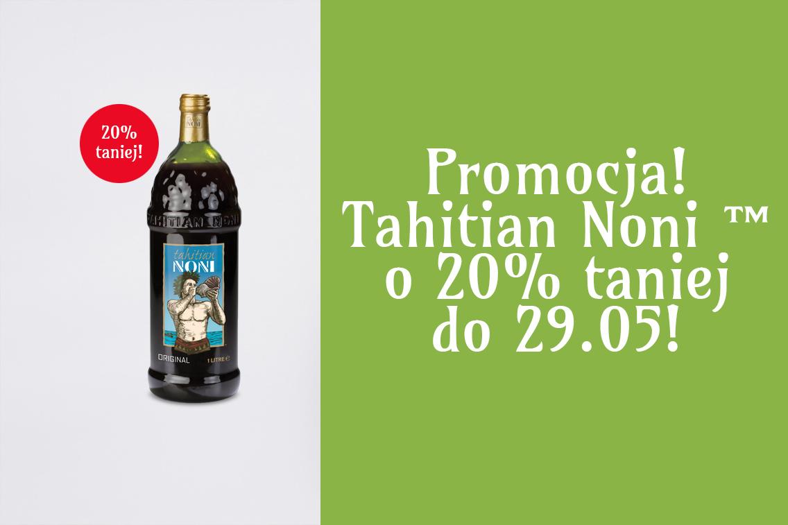 Promocja – Tahitian Noni™ o 20% taniej do 29.05!